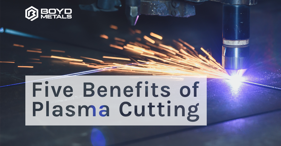 Five Benefits of Plasma Cutting