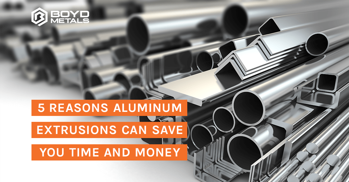 5 Reasons Aluminum Extrusions can Save You Time and Money
