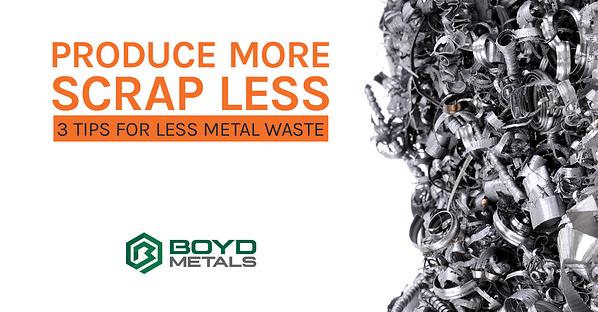 Produce More and Scrap Less: 3 Tips for Less Metal Waste