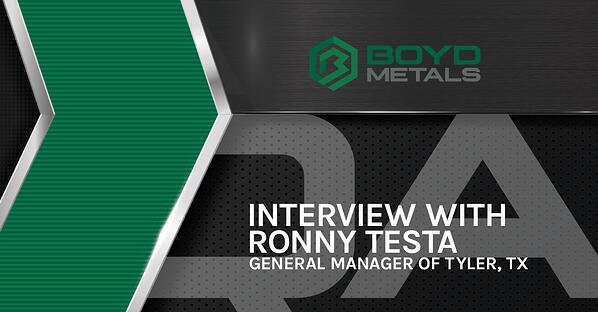 Getting Started in a New Market – 5 Questions with Ronny Testa, GM of Boyd Metals Tyler, Texas