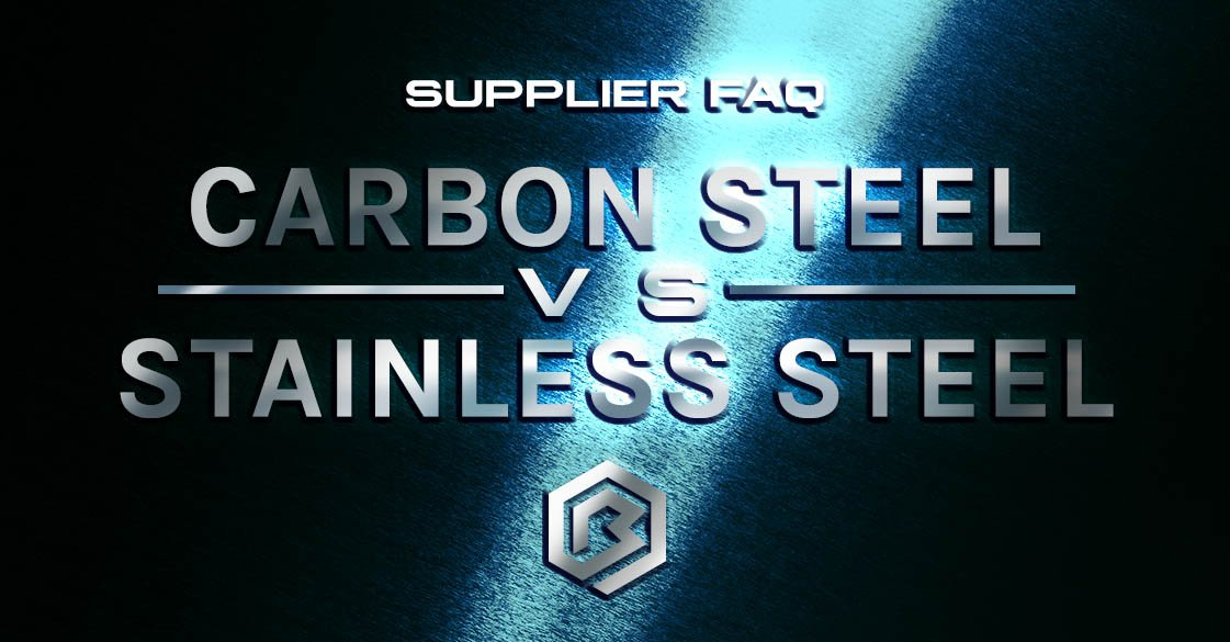 Supplier FAQ | Carbon Steel VS Stainless Steel