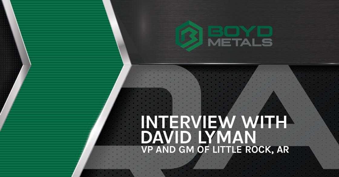 Interview with David Lyman, VP & GM of Boyd Metals in Little Rock, Arkansas