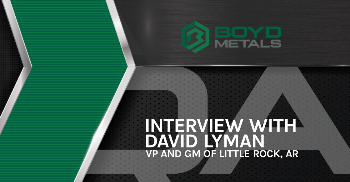 Interview with David Lyman, Vp and Gm of Boyd Metals in Little Rock, Arkansas
