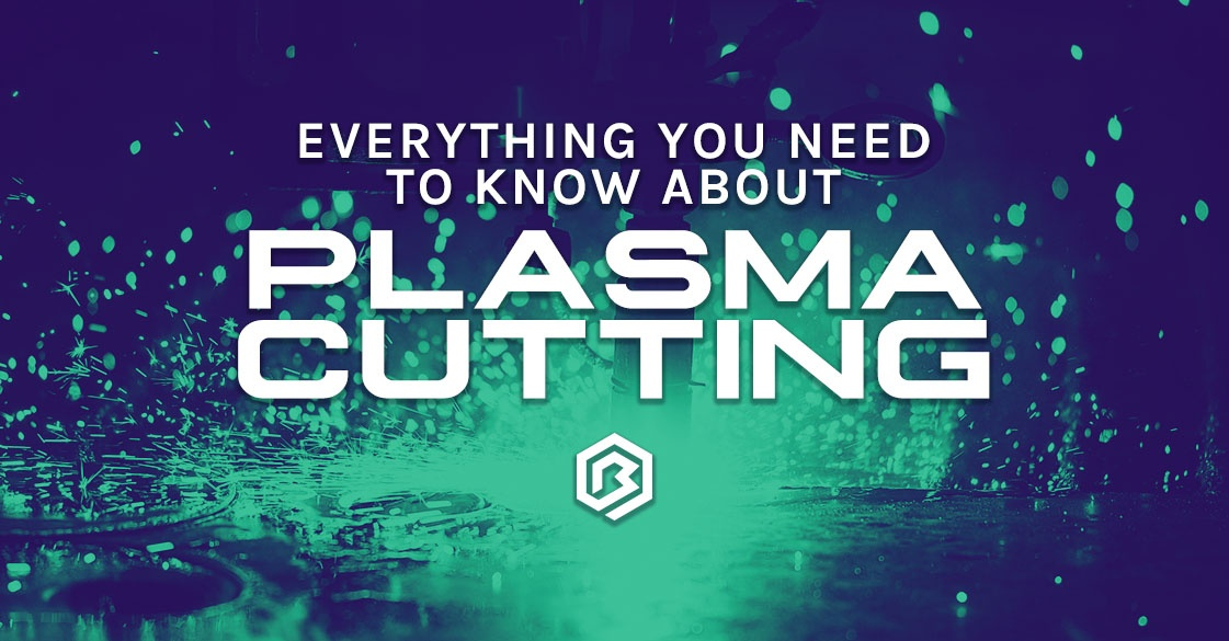 Everything You Need to Know About Plasma Cutting