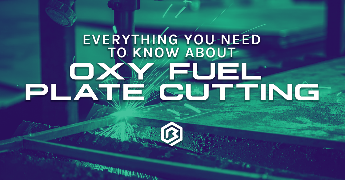 Everything You Need to Know About: Oxy-fuel Plate Cutting